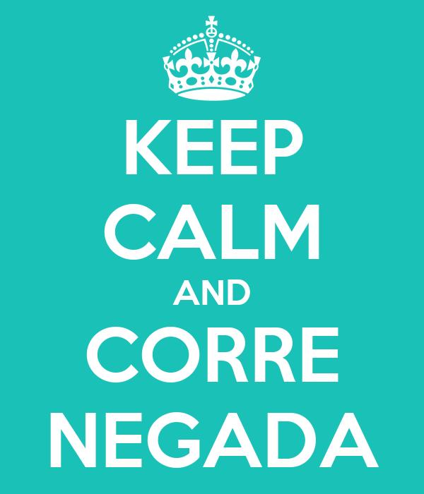 KEEP CALM AND CORRE NEGADA