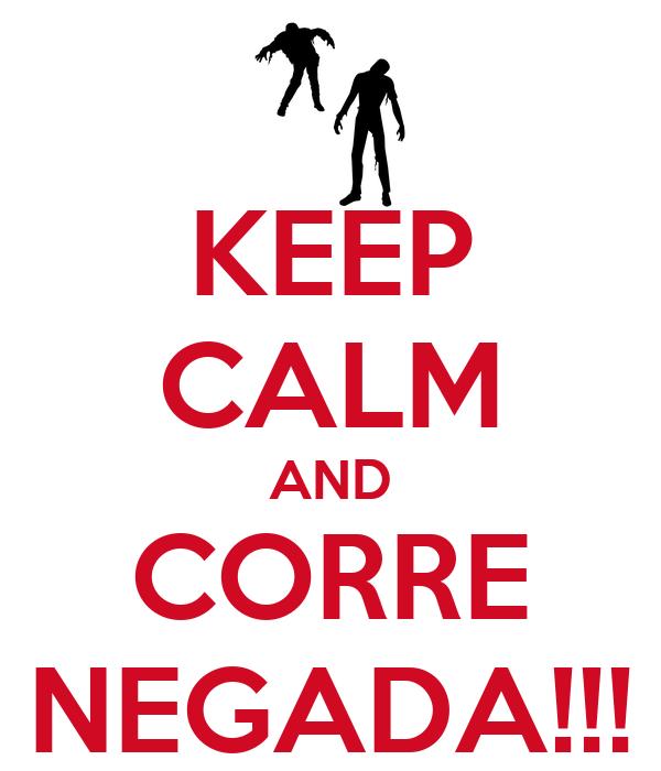 KEEP CALM AND CORRE NEGADA!!!