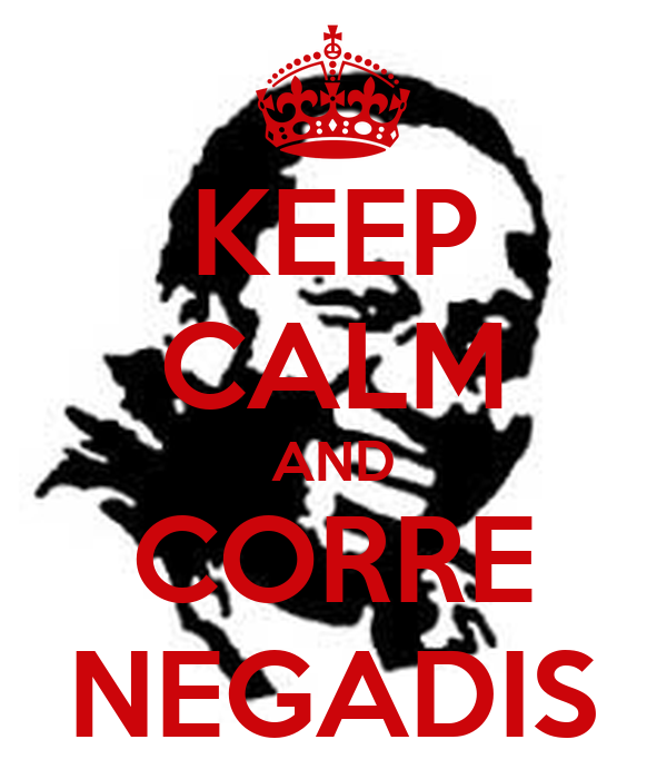 KEEP CALM AND CORRE NEGADIS