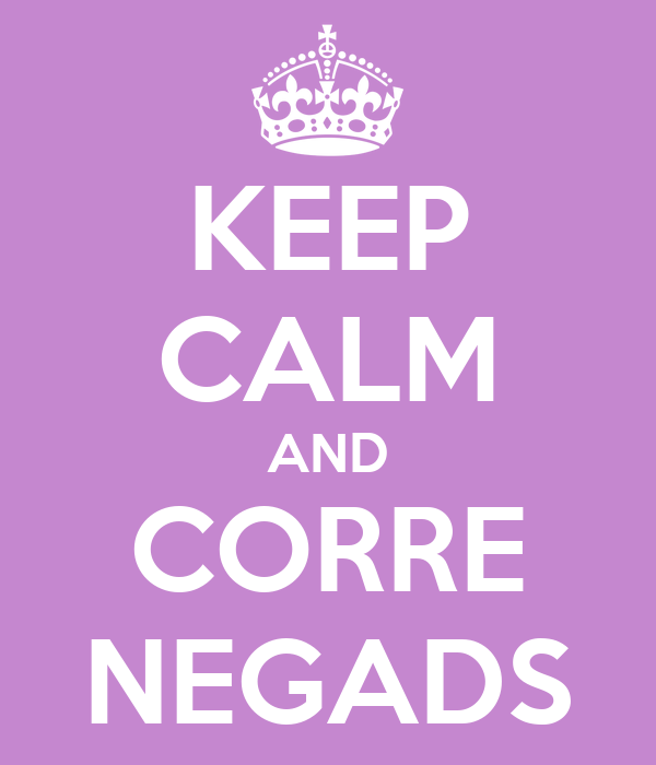 KEEP CALM AND CORRE NEGADS