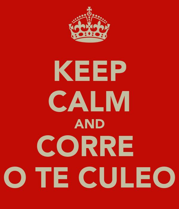 KEEP CALM AND CORRE  O TE CULEO