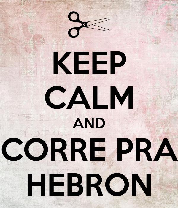 KEEP CALM AND CORRE PRA HEBRON