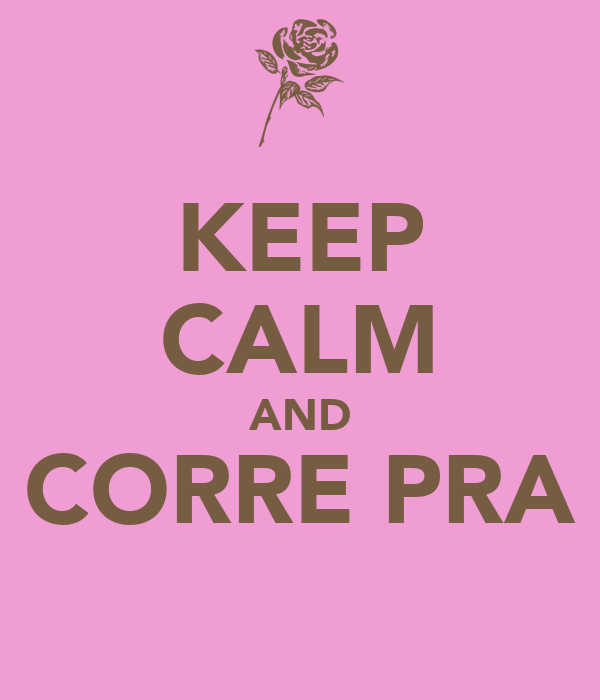 KEEP CALM AND CORRE PRA