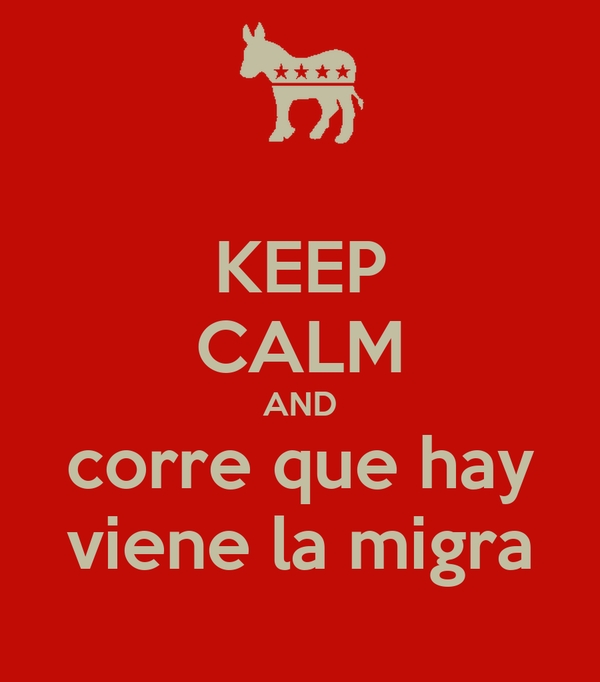 KEEP CALM AND corre que hay viene la migra