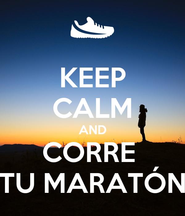 KEEP CALM AND CORRE  TU MARATÓN