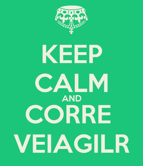 KEEP CALM AND CORRE  VEIAGILR
