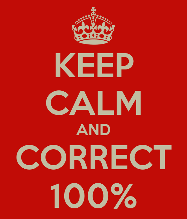 KEEP CALM AND CORRECT 100%