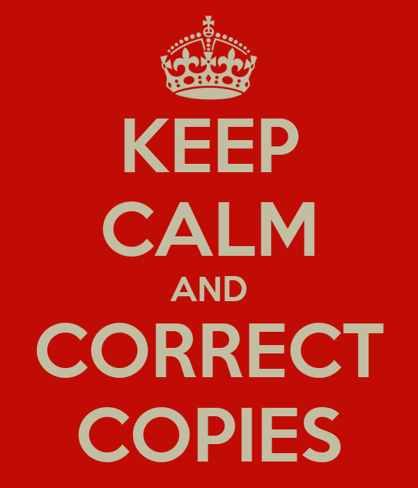 KEEP CALM AND CORRECT COPIES