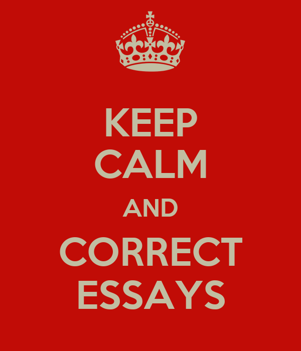 Keep Calm And Correct Essays Poster  Ngteacher  Keep Calmomatic Keep Calm And Correct Essays Essays In Science also Life After High School Essay  Essays About Health