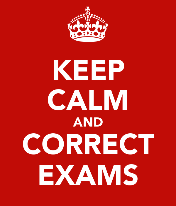 KEEP CALM AND CORRECT EXAMS