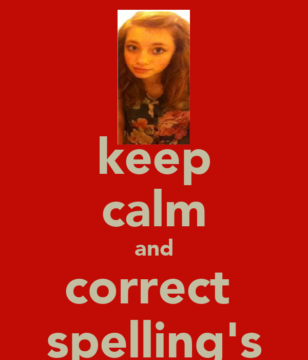 keep calm and correct  spelling's