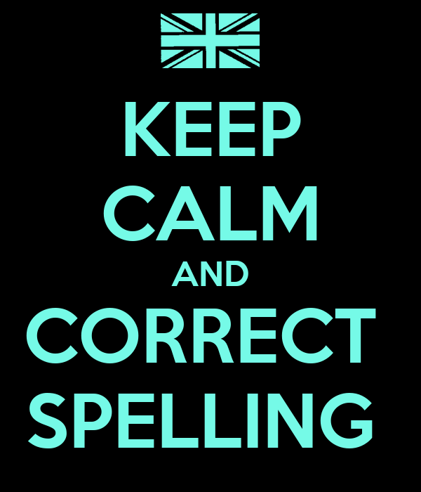 KEEP CALM AND CORRECT  SPELLING
