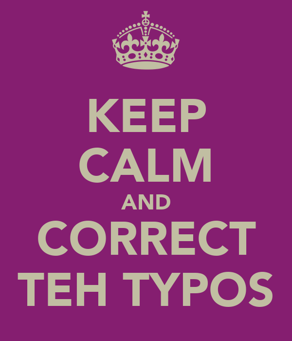 KEEP CALM AND CORRECT TEH TYPOS