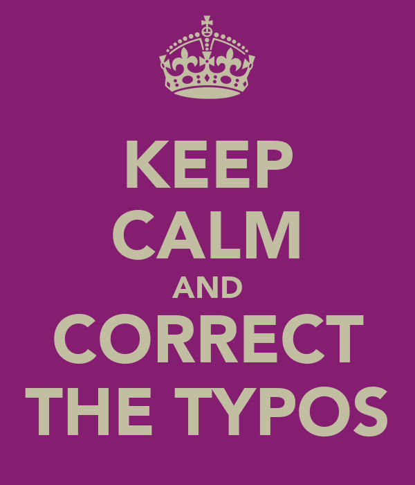 KEEP CALM AND CORRECT THE TYPOS