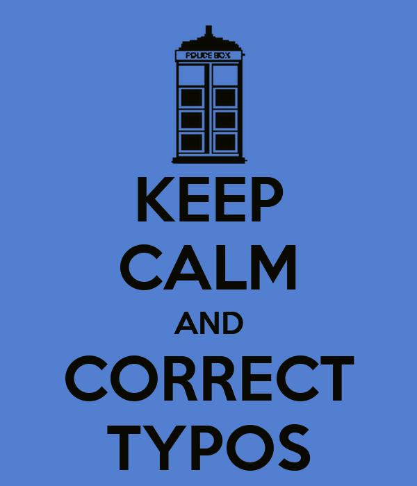 KEEP CALM AND CORRECT TYPOS