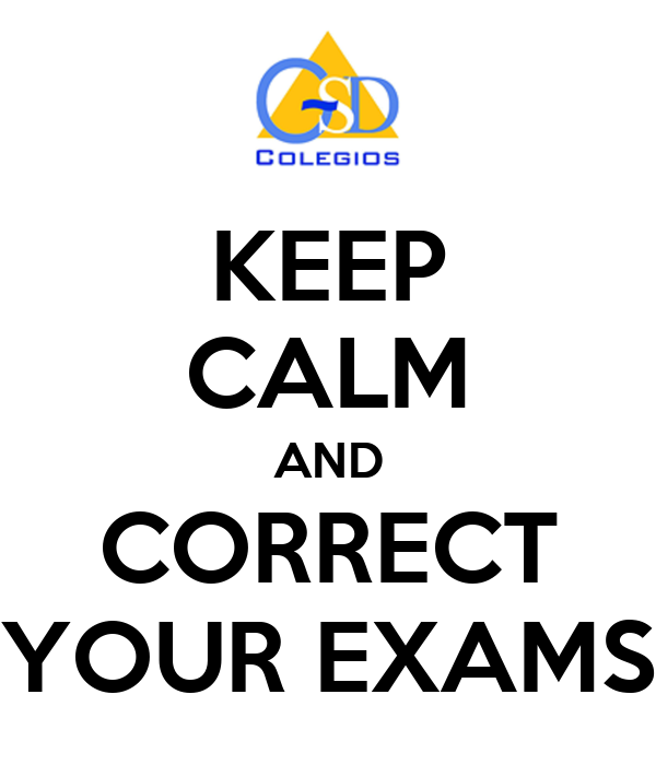 KEEP CALM AND CORRECT YOUR EXAMS