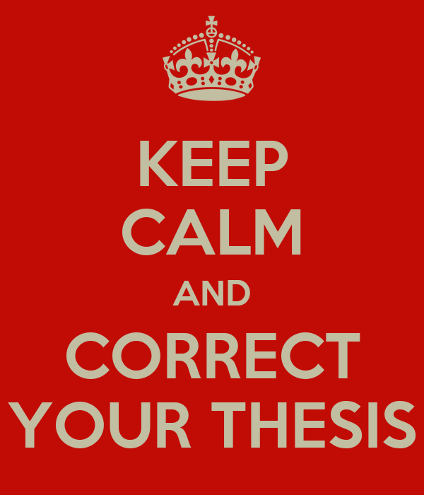 KEEP CALM AND CORRECT YOUR THESIS