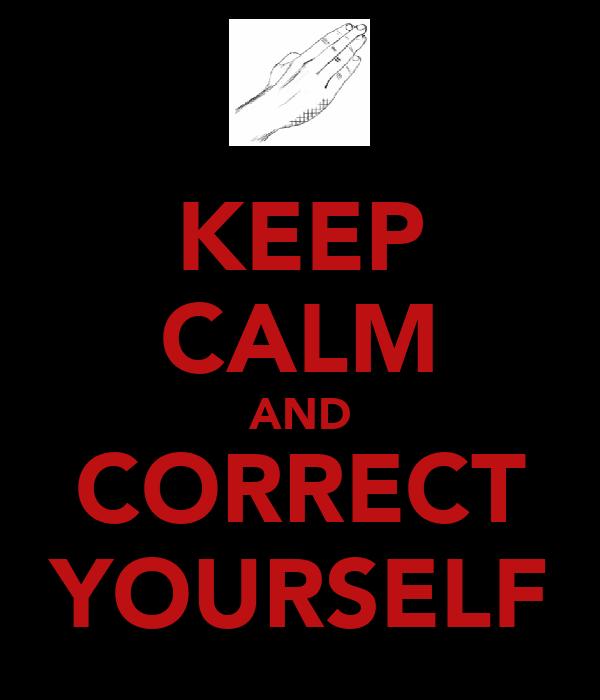 KEEP CALM AND CORRECT YOURSELF