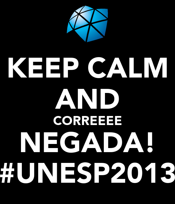 KEEP CALM AND CORREEEE NEGADA! #UNESP2013