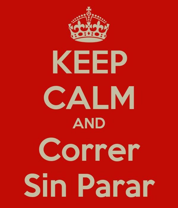 KEEP CALM AND Correr Sin Parar