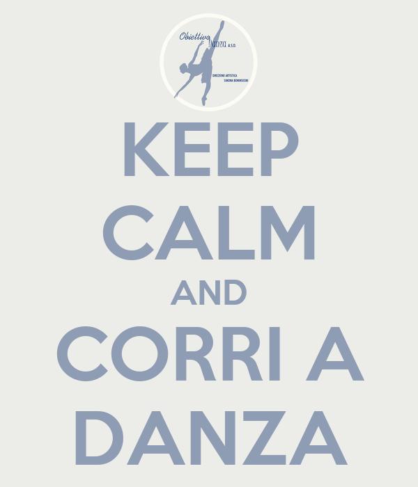 KEEP CALM AND CORRI A DANZA