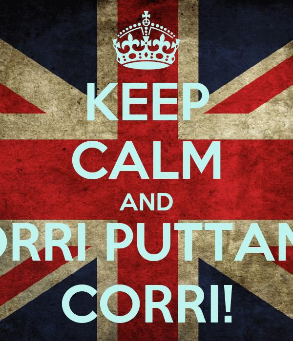 KEEP CALM AND CORRI PUTTANA, CORRI!