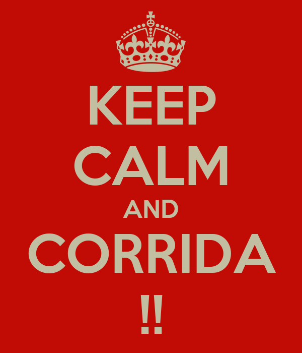 KEEP CALM AND CORRIDA !!
