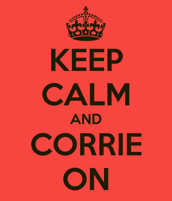 KEEP CALM AND CORRIE ON