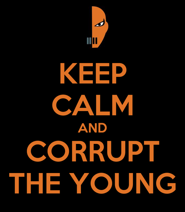 KEEP CALM AND CORRUPT THE YOUNG