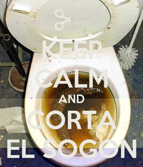 KEEP CALM AND CORTA EL SOGON