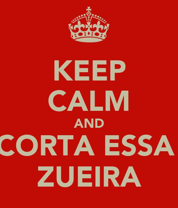 KEEP CALM AND CORTA ESSA  ZUEIRA