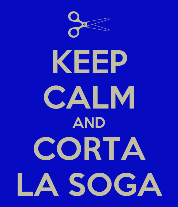 KEEP CALM AND CORTA LA SOGA