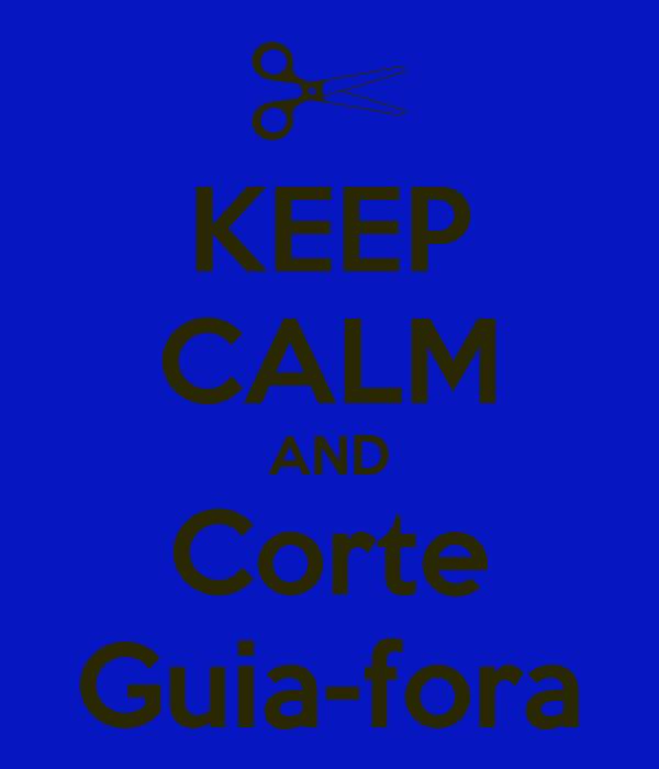 KEEP CALM AND Corte Guia-fora
