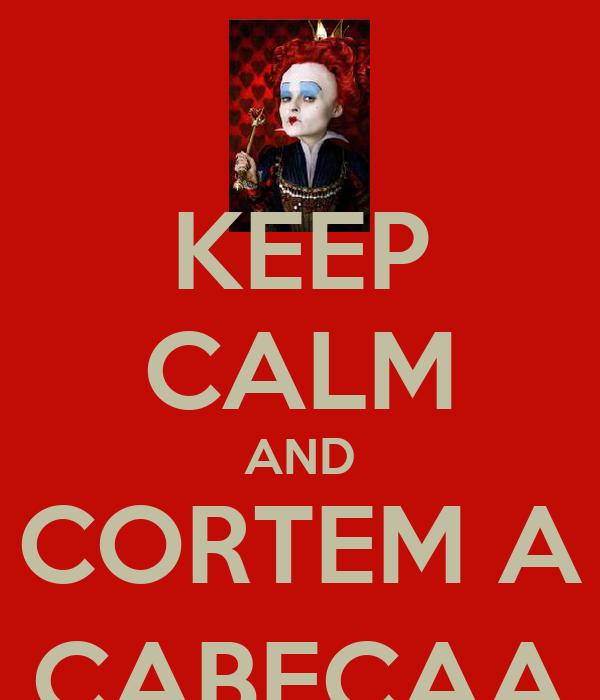 KEEP CALM AND CORTEM A CABEÇAA
