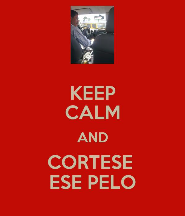 KEEP CALM AND CORTESE  ESE PELO
