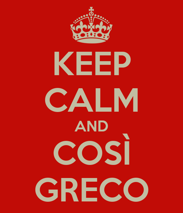 KEEP CALM AND COSÌ GRECO
