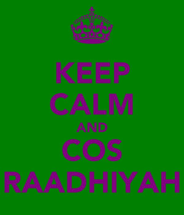 KEEP CALM AND COS RAADHIYAH