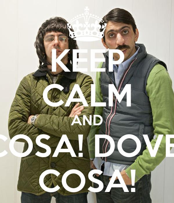 KEEP CALM AND COSA! DOVE! COSA!