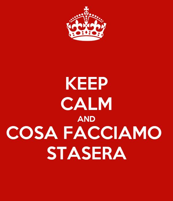 KEEP CALM AND COSA FACCIAMO  STASERA