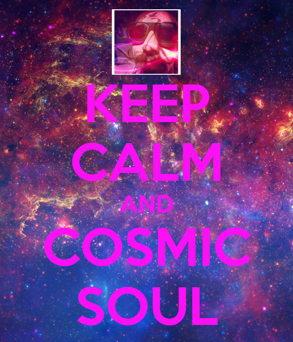 KEEP CALM AND COSMIC SOUL