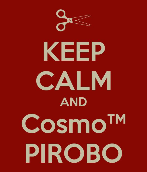 KEEP CALM AND Cosmo™ PIROBO
