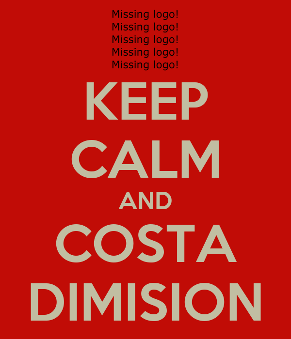 KEEP CALM AND COSTA DIMISION