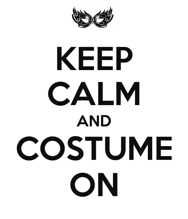 KEEP CALM AND COSTUME ON