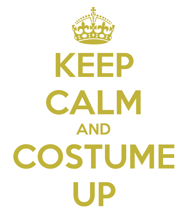 KEEP CALM AND COSTUME UP
