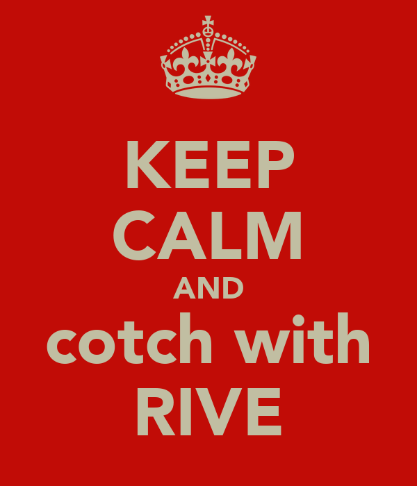 KEEP CALM AND cotch with RIVE