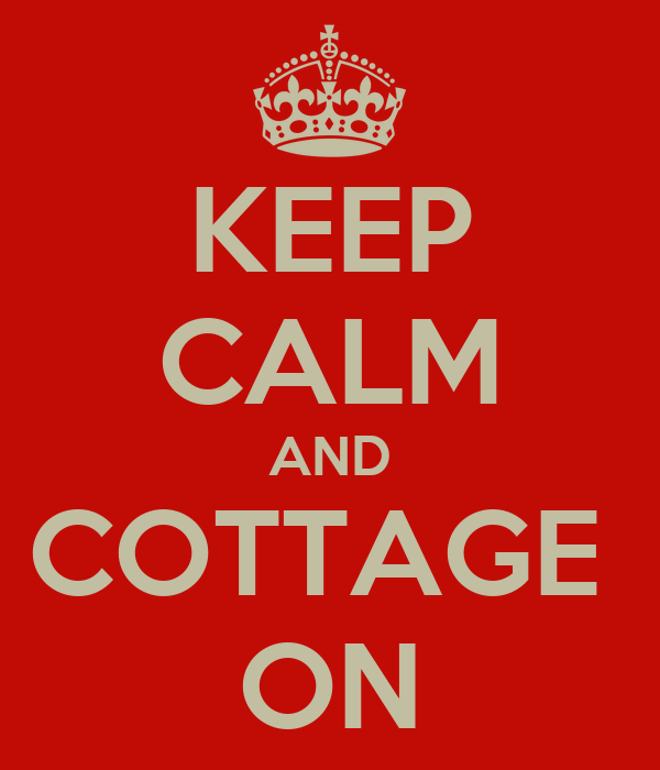 KEEP CALM AND COTTAGE  ON
