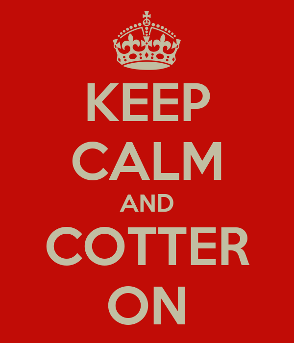 KEEP CALM AND COTTER ON