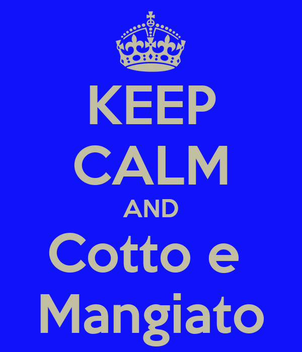 KEEP CALM AND Cotto e  Mangiato