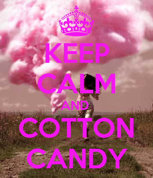 KEEP CALM AND  COTTON CANDY