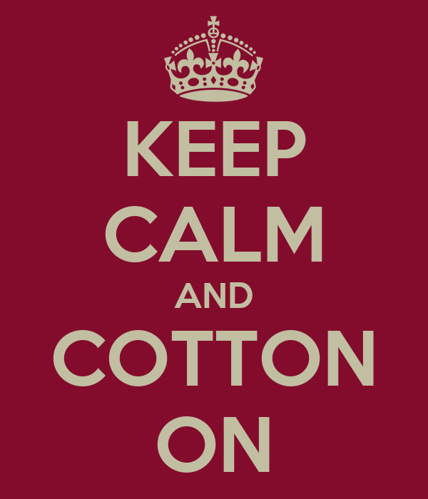 KEEP CALM AND COTTON ON